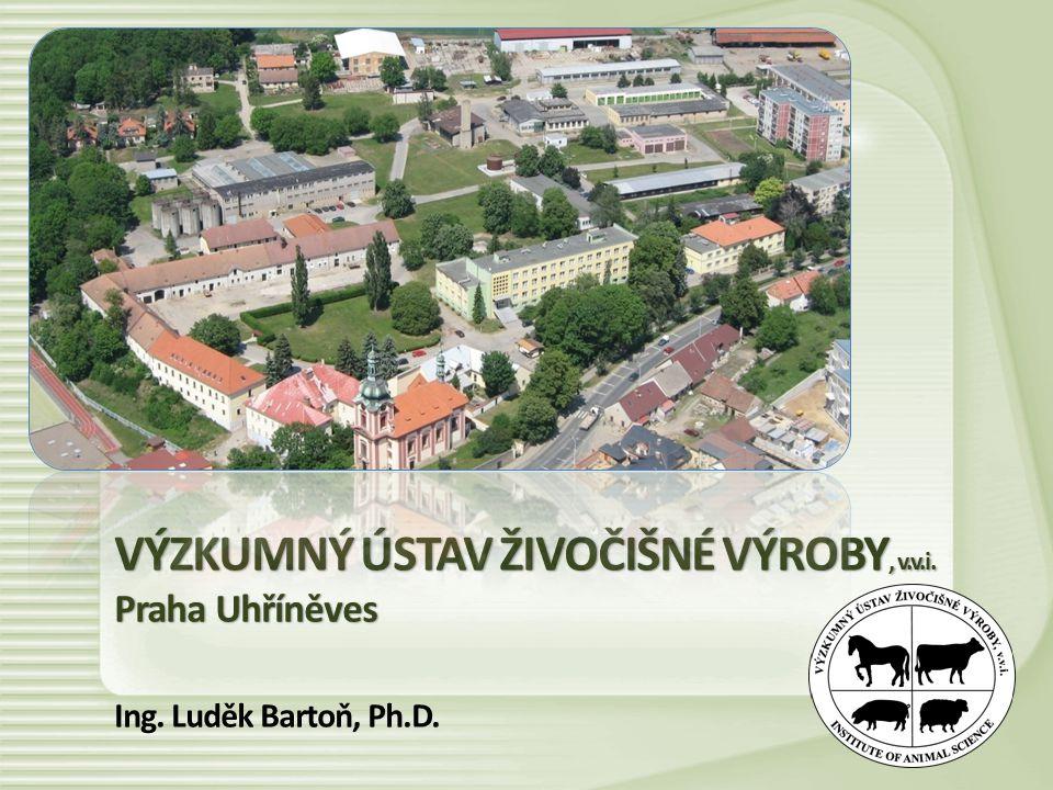 VÝZKUMNÝ ÚSTAV ŽIVOČIŠNÉ VÝROBY, v.v.i. Praha Uhříněves Ing. Luděk Bartoň, Ph.D.
