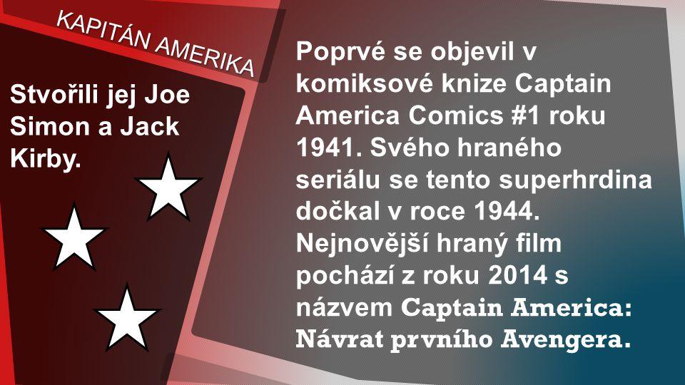 KAPITÁN AMERIKA Stvořili jej Joe Simon a Jack Kirby.