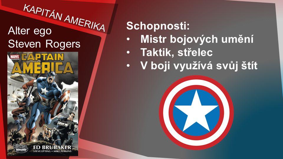 KAPITÁN AMERIKA Alter ego Steven Rogers Schopnosti: Mistr bojových umění Taktik, střelec V boji využívá svůj štít