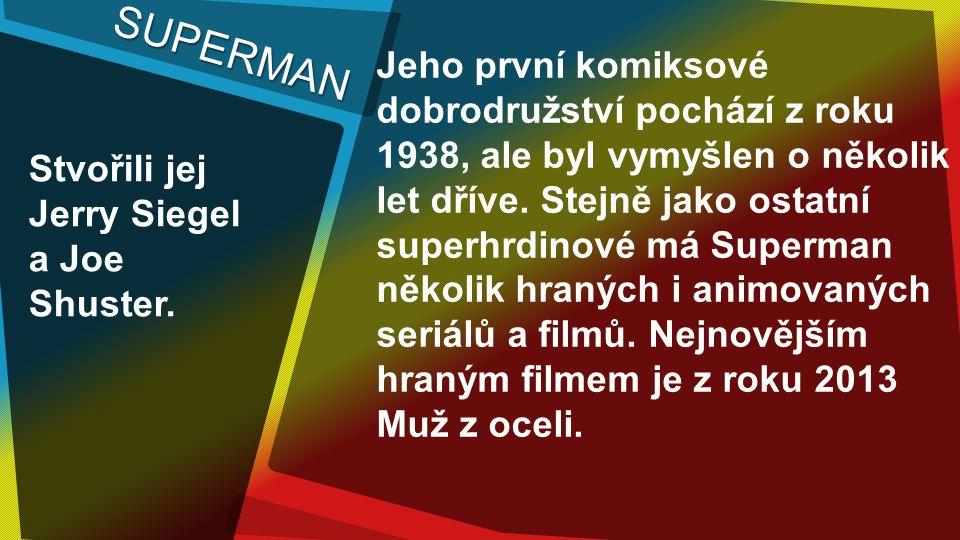 SUPERMAN Stvořili jej Jerry Siegel a Joe Shuster.