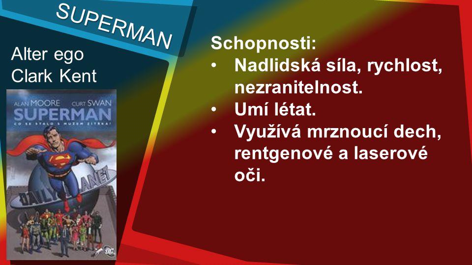 SUPERMAN Schopnosti: Nadlidská síla, rychlost, nezranitelnost.