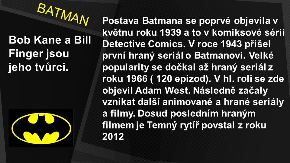 BATMAN Alter ego Bruce Wayne Schopnosti: Mistr bojových umění, šermíř, akrobat, taktik Výborné pozorovací schopnosti Cvičený počítačový hacker Používá high–tech vybavení, zbraně a brnění