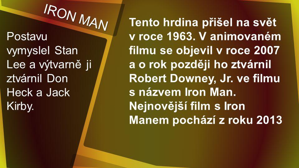 IRON MAN Postavu vymyslel Stan Lee a výtvarně ji ztvárnil Don Heck a Jack Kirby.