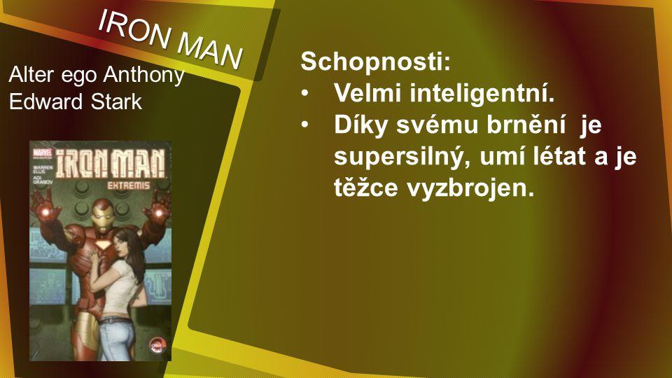 FANTASTICKÁ ČTYŘKA Členové týmu: Reed Richard (Mister Fantastic) Susan Storm (Invisible Woman) Johny Storm (Human Torch) Benn Grimm (Thing)