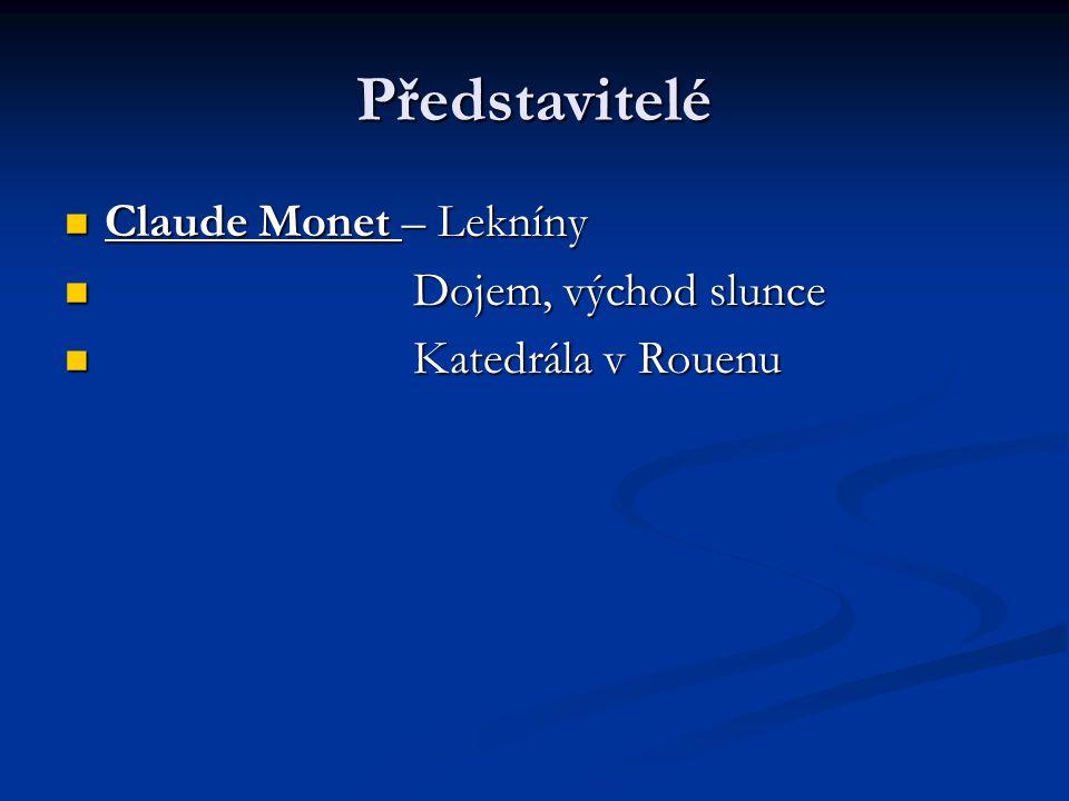 Představitelé Claude Monet – Lekníny Claude Monet – Lekníny Dojem, východ slunce Dojem, východ slunce Katedrála v Rouenu Katedrála v Rouenu