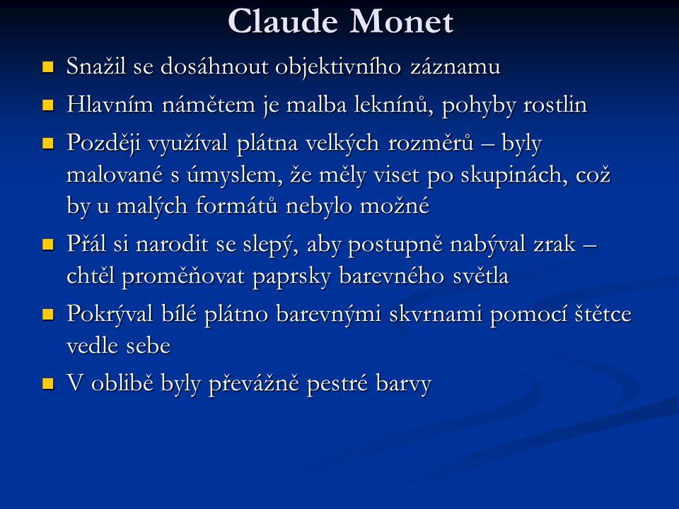 Claude Monet Snažil se dosáhnout objektivního záznamu Snažil se dosáhnout objektivního záznamu Hlavním námětem je malba leknínů, pohyby rostlin Hlavní