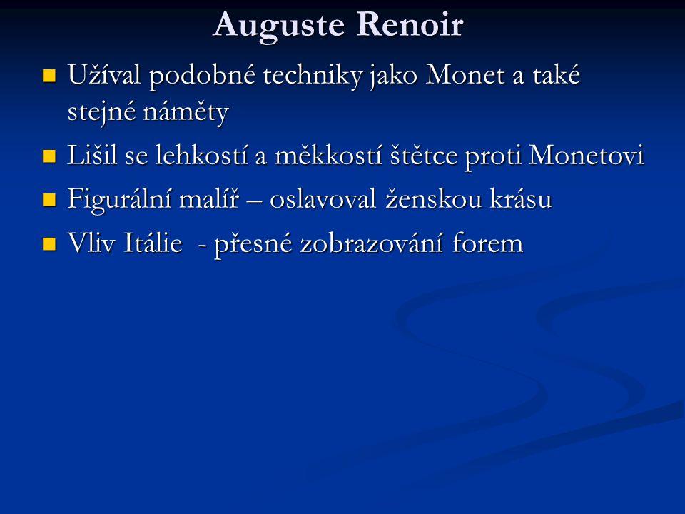 Auguste Renoir Užíval podobné techniky jako Monet a také stejné náměty Užíval podobné techniky jako Monet a také stejné náměty Lišil se lehkostí a měk