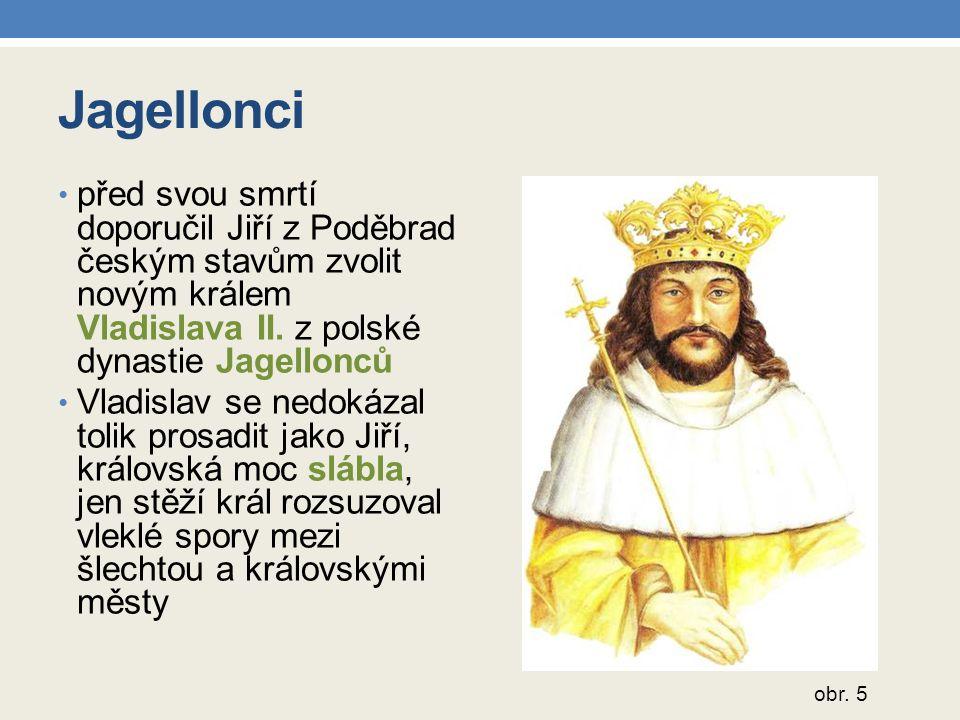 Jagellonci před svou smrtí doporučil Jiří z Poděbrad českým stavům zvolit novým králem Vladislava II.
