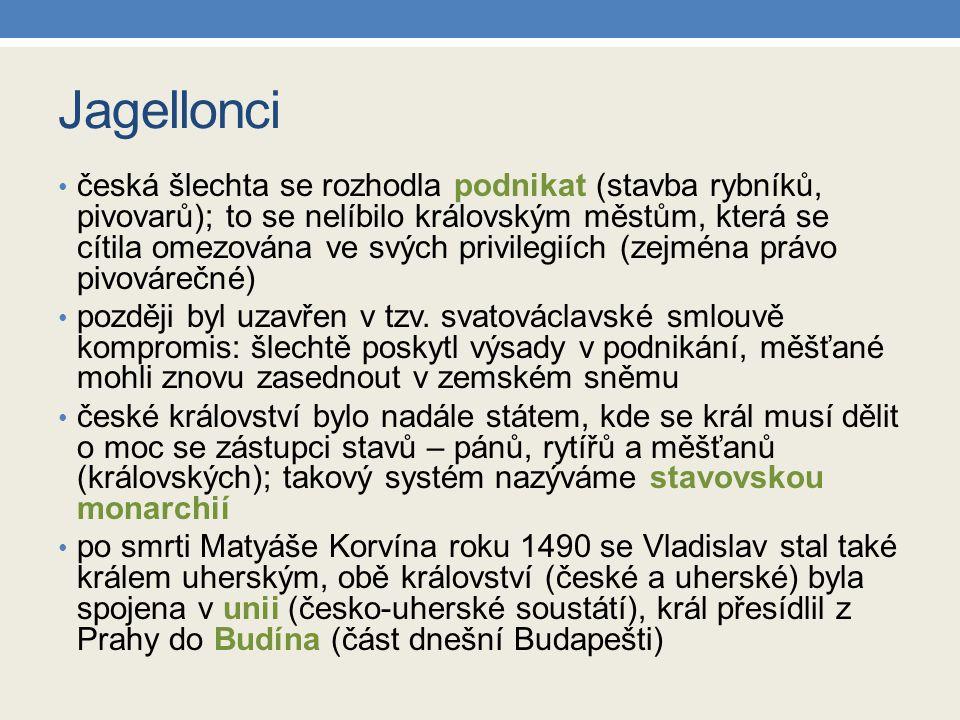 Jagellonci česká šlechta se rozhodla podnikat (stavba rybníků, pivovarů); to se nelíbilo královským městům, která se cítila omezována ve svých privilegiích (zejména právo pivovárečné) později byl uzavřen v tzv.