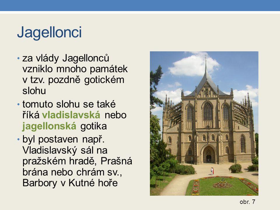 Jagellonci za vlády Jagellonců vzniklo mnoho památek v tzv.