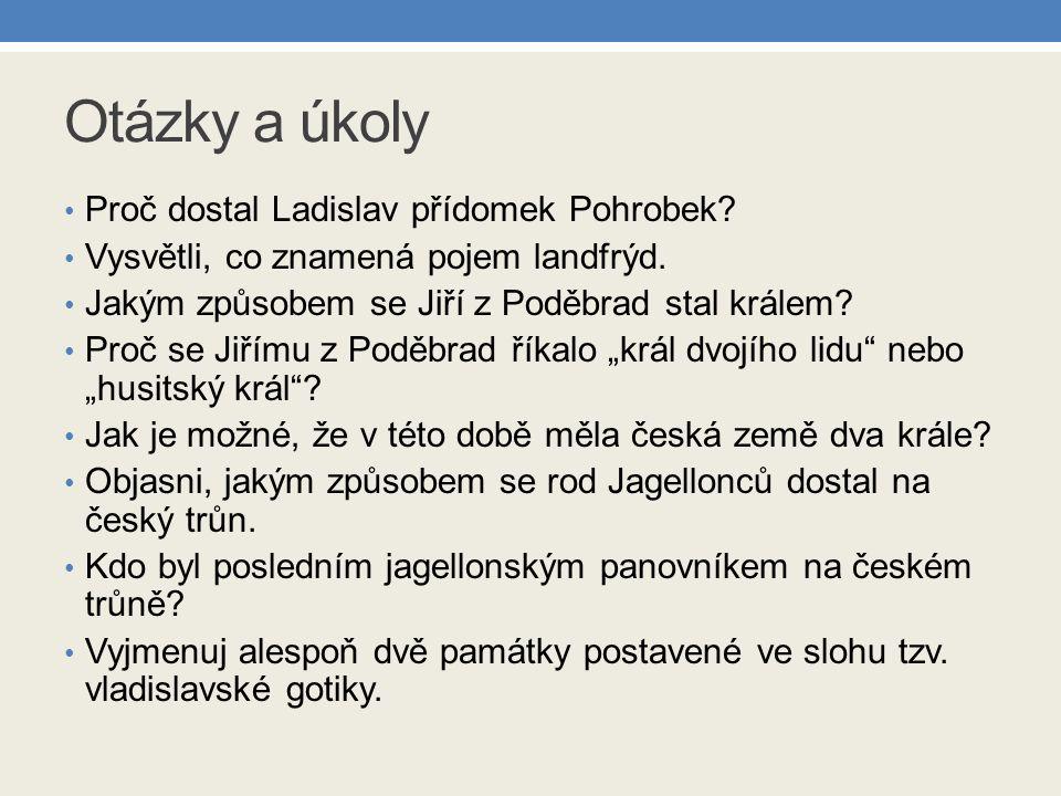 Otázky a úkoly Proč dostal Ladislav přídomek Pohrobek.