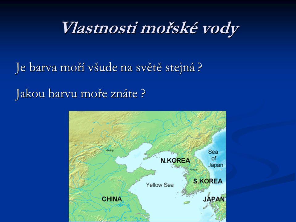 Vlastnosti mořské vody Je barva moří všude na světě stejná ? Jakou barvu moře znáte ?