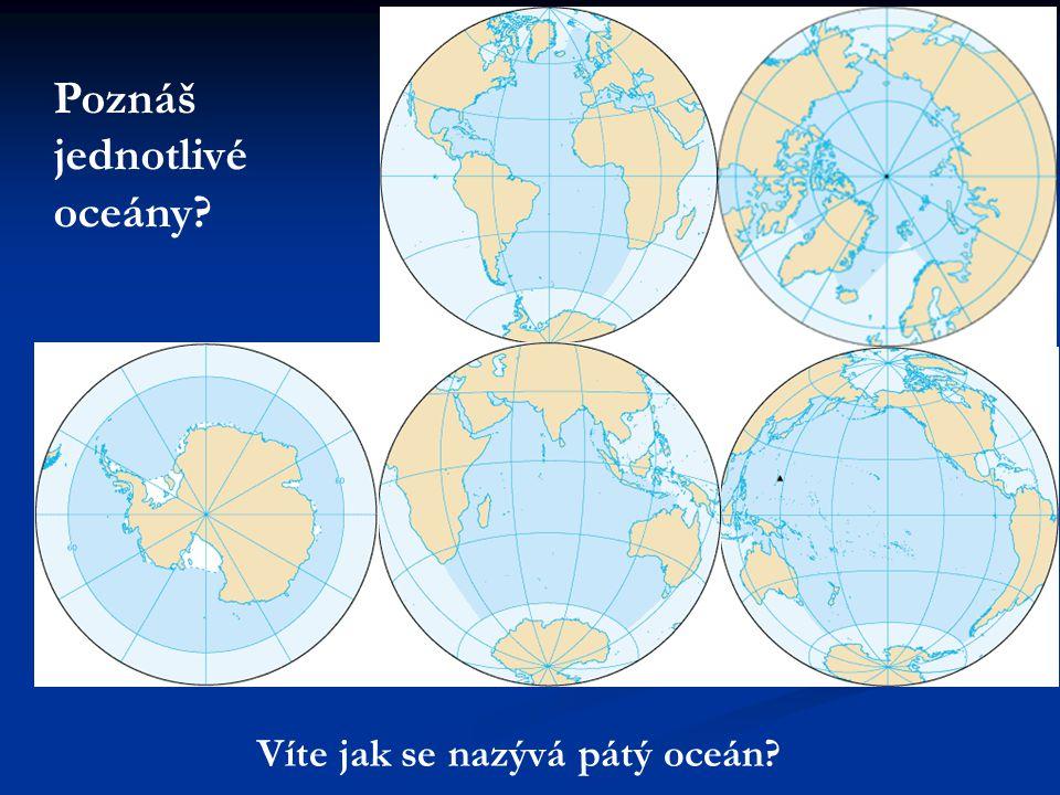 Poznáš jednotlivé oceány? Víte jak se nazývá pátý oceán?