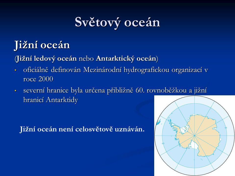 Světový oceán Jižní oceán (Jižní ledový oceán nebo Antarktický oceán) oficiálně definován Mezinárodní hydrografickou organizací v roce 2000 oficiálně