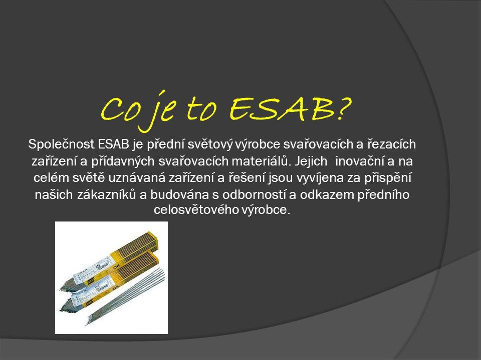 Co je to ESAB? Společnost ESAB je přední světový výrobce svařovacích a řezacích zařízení a přídavných svařovacích materiálů. Jejich inovační a na celé