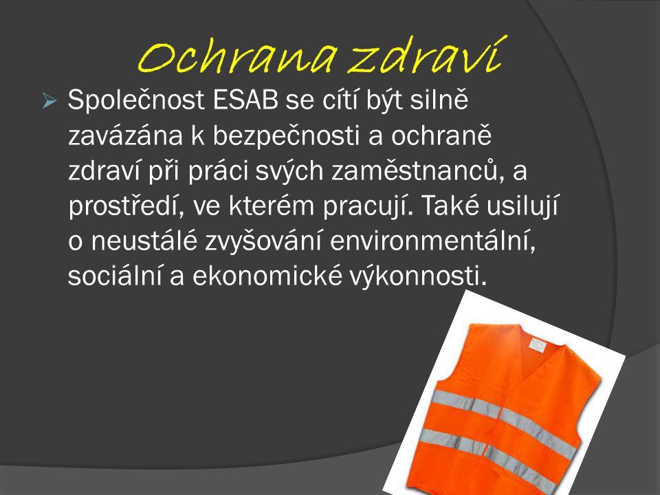 Ochrana zdraví  Společnost ESAB se cítí být silně zavázána k bezpečnosti a ochraně zdraví při práci svých zaměstnanců, a prostředí, ve kterém pracují.
