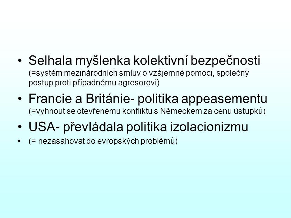 Selhala myšlenka kolektivní bezpečnosti (=systém mezinárodních smluv o vzájemné pomoci, společný postup proti případnému agresorovi) Francie a Británie- politika appeasementu (=vyhnout se otevřenému konfliktu s Německem za cenu ústupků) USA- převládala politika izolacionizmu (= nezasahovat do evropských problémů)