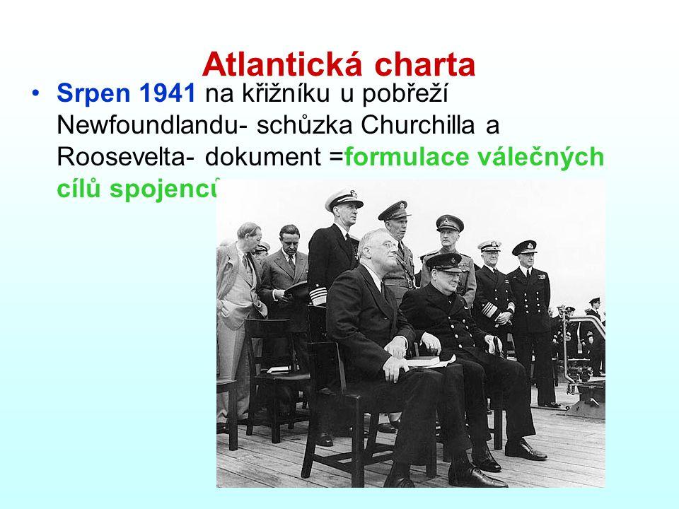 Atlantická charta Srpen 1941 na křižníku u pobřeží Newfoundlandu- schůzka Churchilla a Roosevelta- dokument =formulace válečných cílů spojenců
