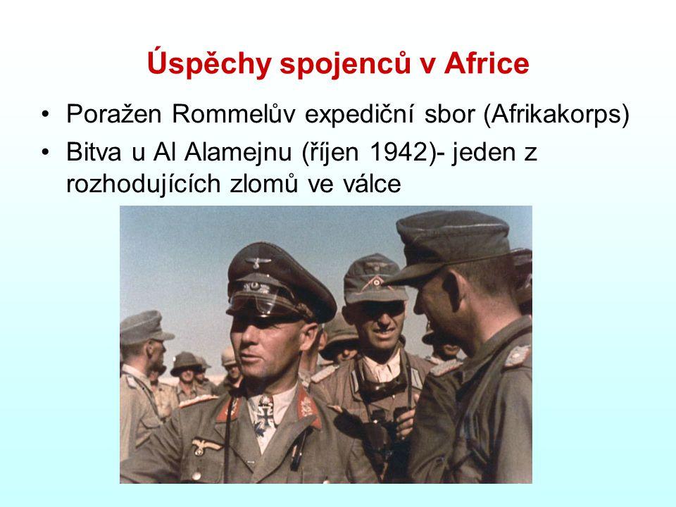 Úspěchy spojenců v Africe Poražen Rommelův expediční sbor (Afrikakorps) Bitva u Al Alamejnu (říjen 1942)- jeden z rozhodujících zlomů ve válce
