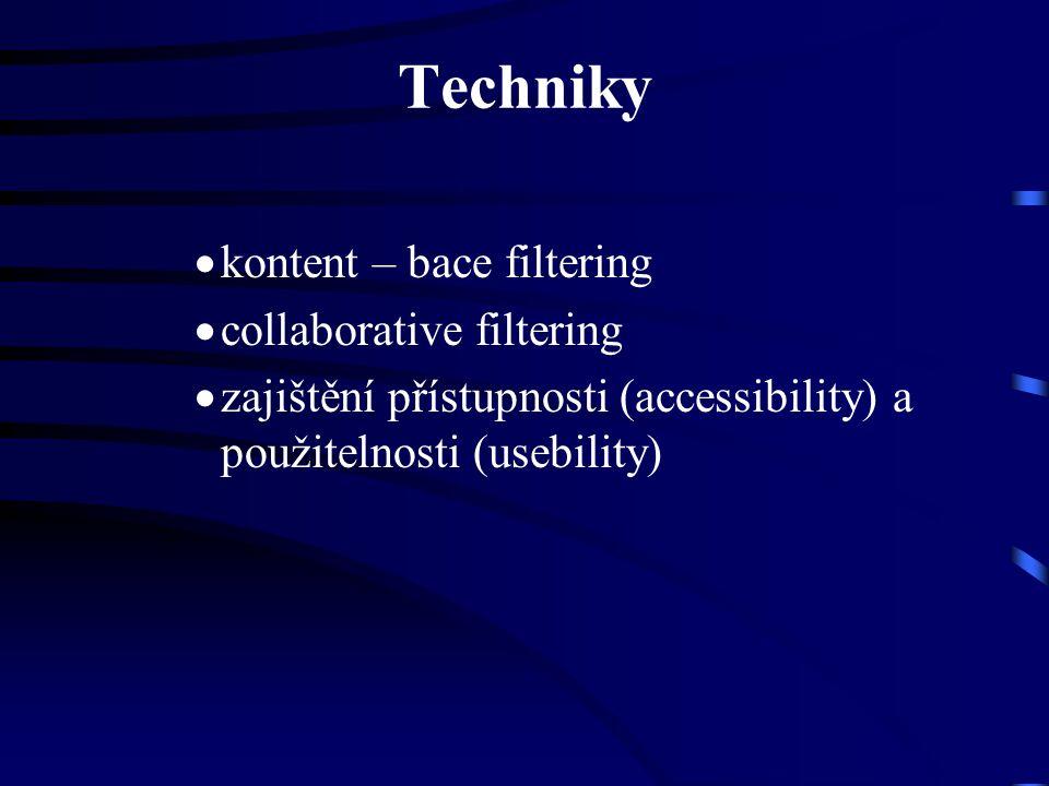 Techniky  kontent – bace filtering  collaborative filtering  zajištění přístupnosti (accessibility) a použitelnosti (usebility)