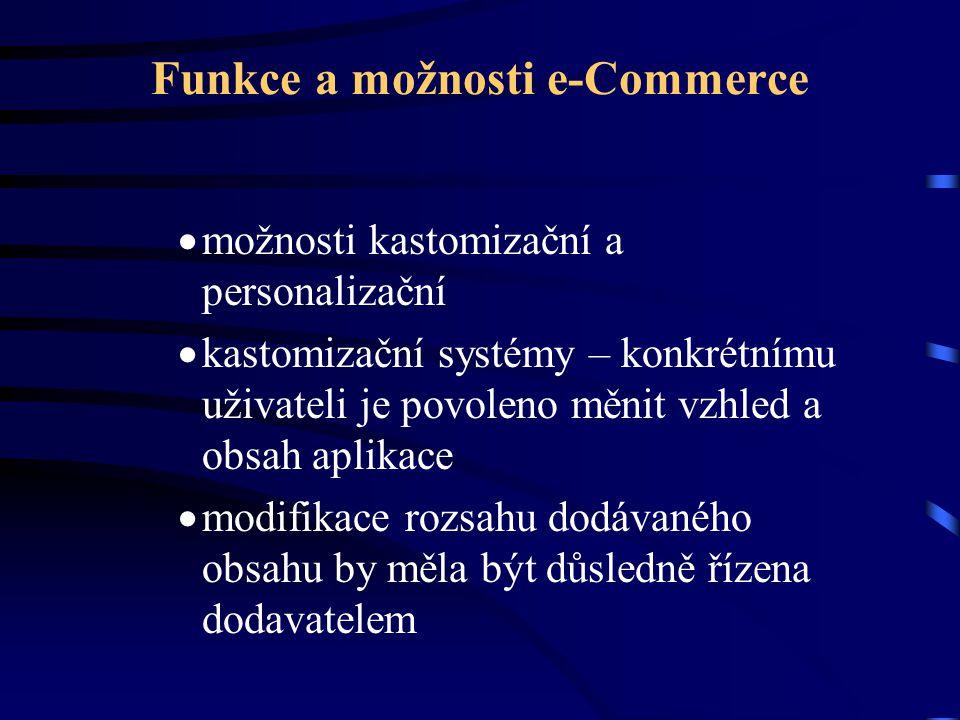 Funkce a možnosti e-Commerce  možnosti kastomizační a personalizační  kastomizační systémy – konkrétnímu uživateli je povoleno měnit vzhled a obsah aplikace  modifikace rozsahu dodávaného obsahu by měla být důsledně řízena dodavatelem