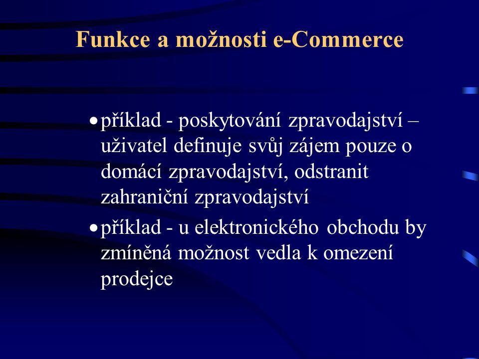 Funkce a možnosti e-Commerce  příklad - poskytování zpravodajství – uživatel definuje svůj zájem pouze o domácí zpravodajství, odstranit zahraniční zpravodajství  příklad - u elektronického obchodu by zmíněná možnost vedla k omezení prodejce