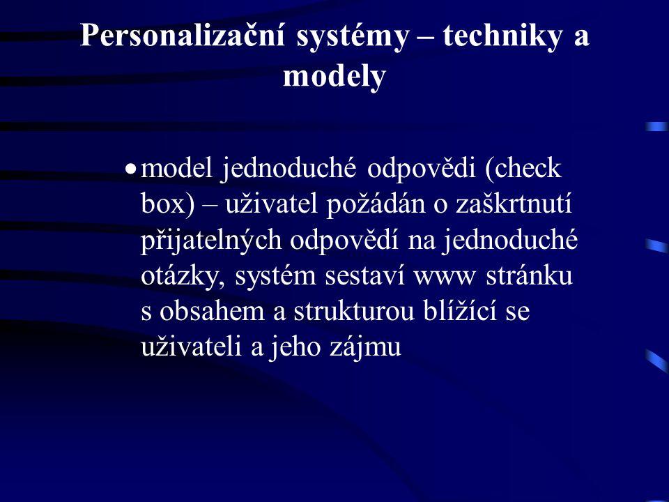 Personalizační systémy – techniky a modely  model jednoduché odpovědi (check box) – uživatel požádán o zaškrtnutí přijatelných odpovědí na jednoduché otázky, systém sestaví www stránku s obsahem a strukturou blížící se uživateli a jeho zájmu