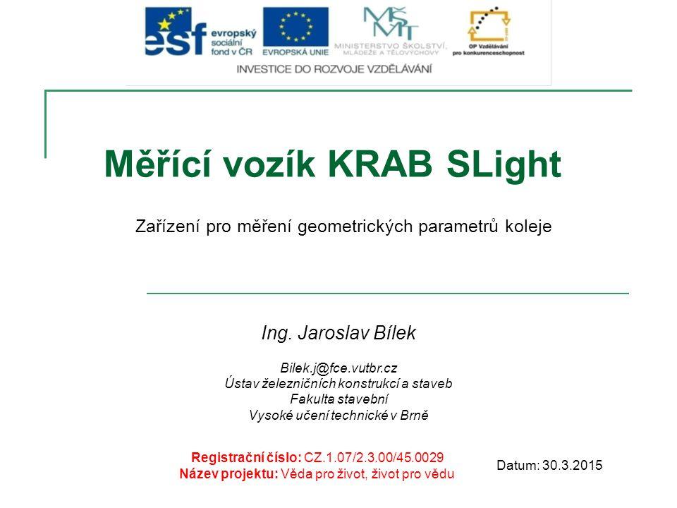 Měřící vozík KRAB SLight Registrační číslo: CZ.1.07/2.3.00/45.0029 Název projektu: Věda pro život, život pro vědu Datum: 30.3.2015 Ing. Jaroslav Bílek