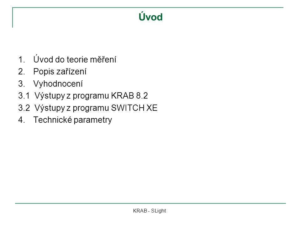 Úvod KRAB - SLight 1.Úvod do teorie měření 2.Popis zařízení 3.Vyhodnocení 3.1 Výstupy z programu KRAB 8.2 3.2 Výstupy z programu SWITCH XE 4.Technické