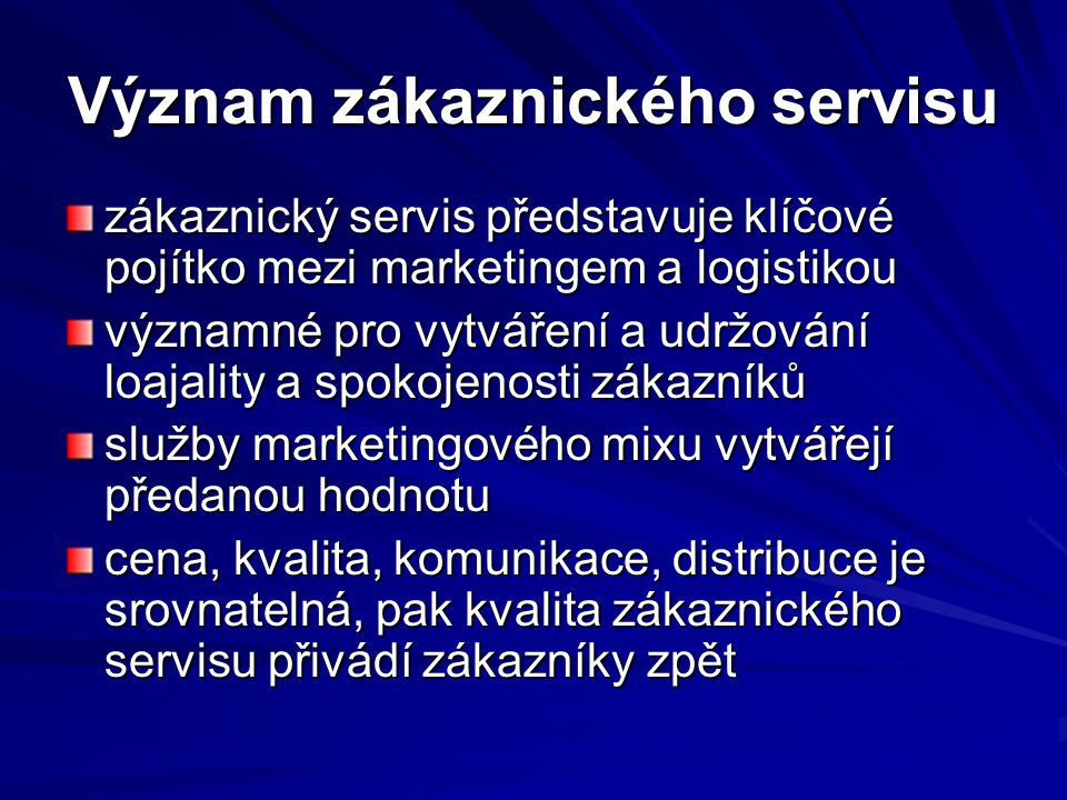 Význam zákaznického servisu zákaznický servis představuje klíčové pojítko mezi marketingem a logistikou významné pro vytváření a udržování loajality a