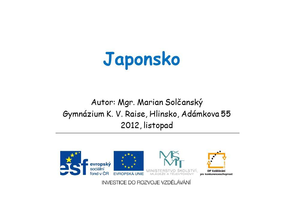 Japonsko Autor: Mgr. Marian Solčanský Gymnázium K. V. Raise, Hlinsko, Adámkova 55 2012, listopad