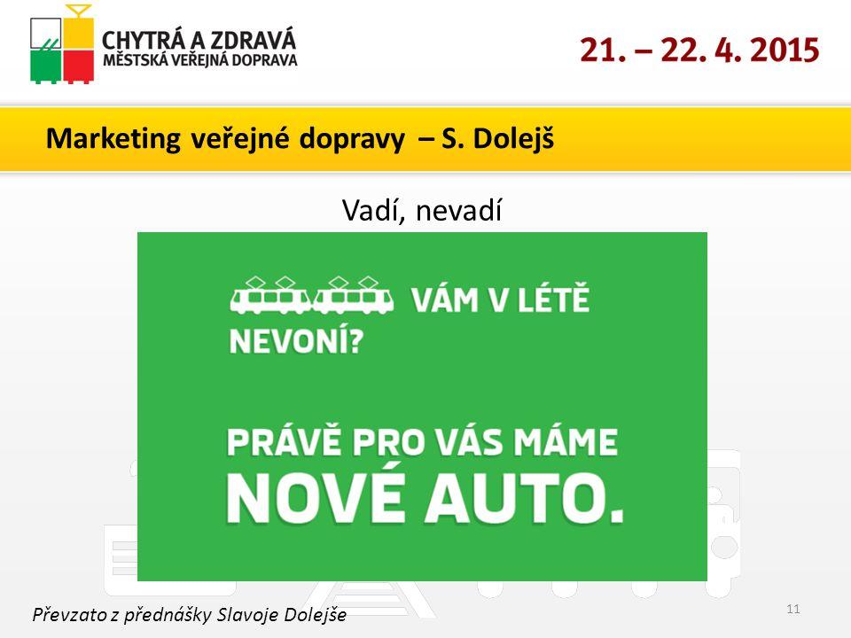 Marketing veřejné dopravy – S. Dolejš 11 Převzato z přednášky Slavoje Dolejše Vadí, nevadí