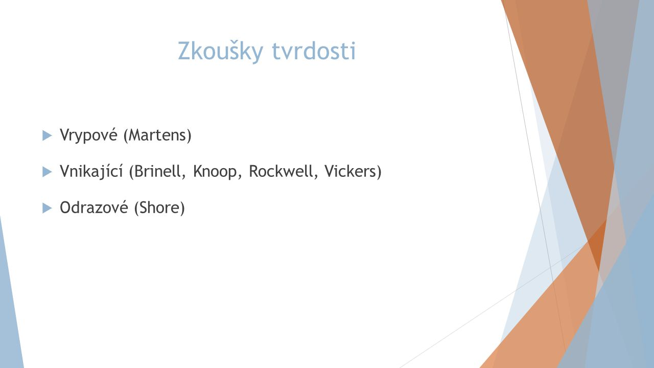 Zkoušky tvrdosti  Vrypové (Martens)  Vnikající (Brinell, Knoop, Rockwell, Vickers)  Odrazové (Shore)