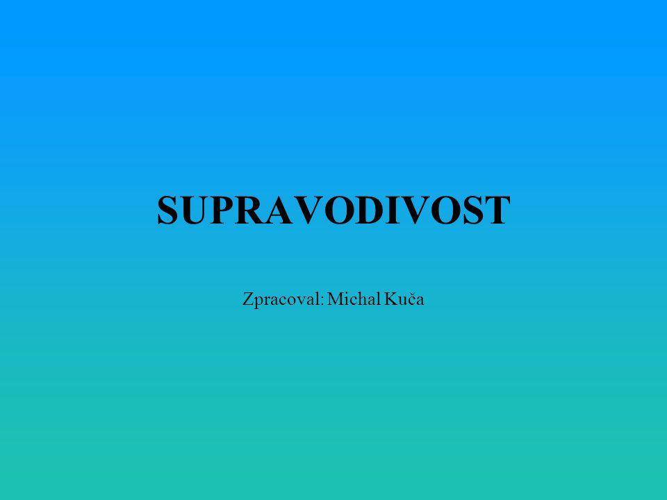 SUPRAVODIVOST Zpracoval: Michal Kuča