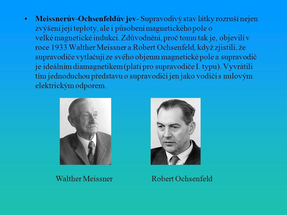 Meissnerův-Ochsenfeldův jev- Supravodivý stav látky rozruší nejen zvýšení její teploty, ale i působení magnetického pole o velké magnetické indukci. Z