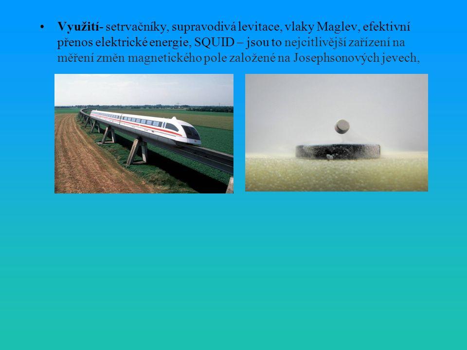 Využití- setrvačníky, supravodivá levitace, vlaky Maglev, efektivní přenos elektrické energie, SQUID – jsou to nejcitlivější zařízení na měření změn m