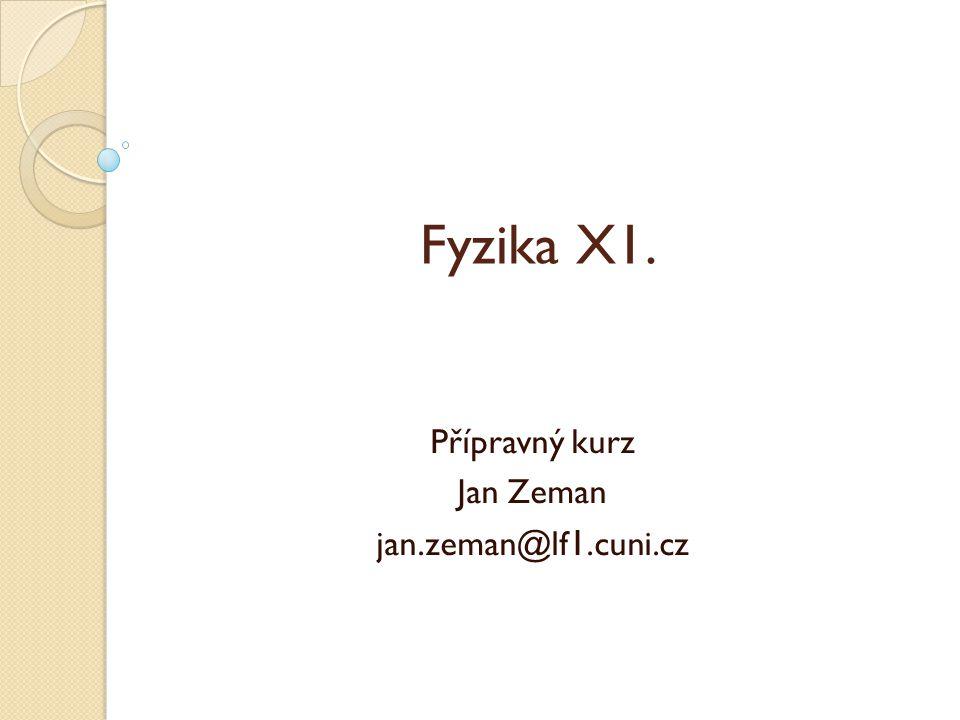 Fyzika X1. Přípravný kurz Jan Zeman jan.zeman@lf 1.cuni.cz
