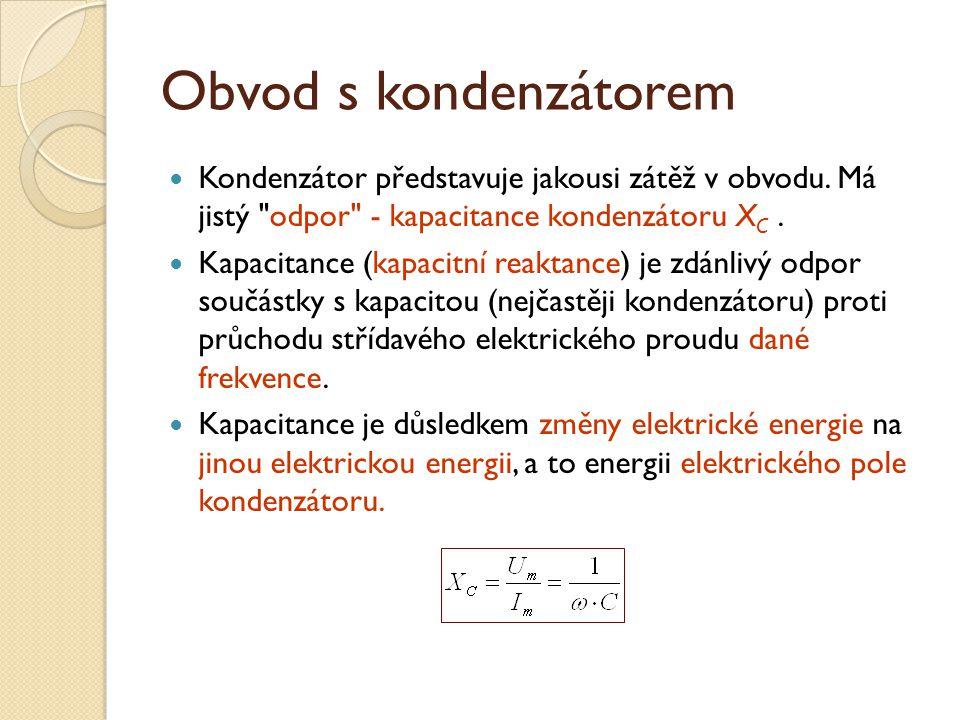 Obvod s kondenzátorem Kondenzátor představuje jakousi zátěž v obvodu.