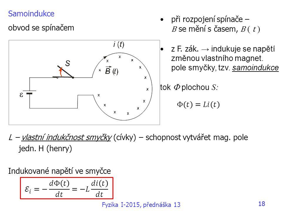 18 Samoindukce obvod se spínačem L – vlastní indukčnost smyčky (cívky) – schopnost vytvářet mag.