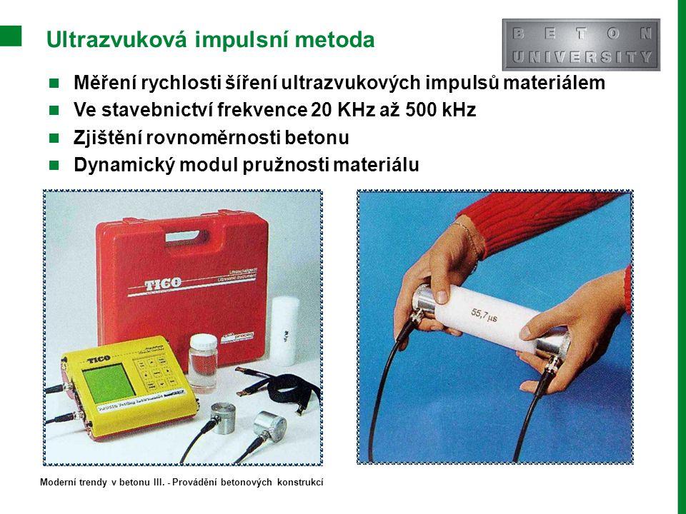 Ultrazvuková impulsní metoda Měření rychlosti šíření ultrazvukových impulsů materiálem Ve stavebnictví frekvence 20 KHz až 500 kHz Zjištění rovnoměrno