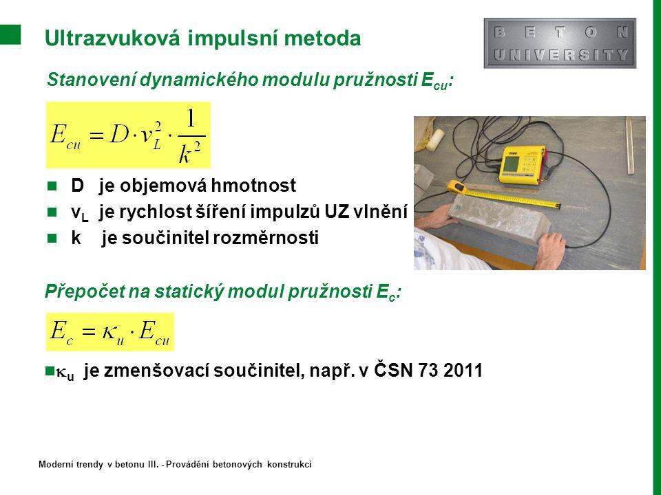 Ultrazvuková impulsní metoda Stanovení dynamického modulu pružnosti E cu : D je objemová hmotnost v L je rychlost šíření impulzů UZ vlnění k je součin