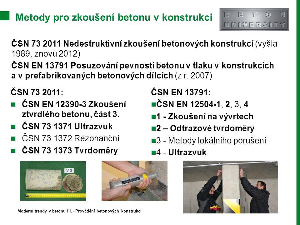 Metody pro zkoušení betonu v konstrukci ČSN 73 2011 Nedestruktivní zkoušení betonových konstrukcí (vyšla 1989, znovu 2012) ČSN EN 13791 Posuzování pev
