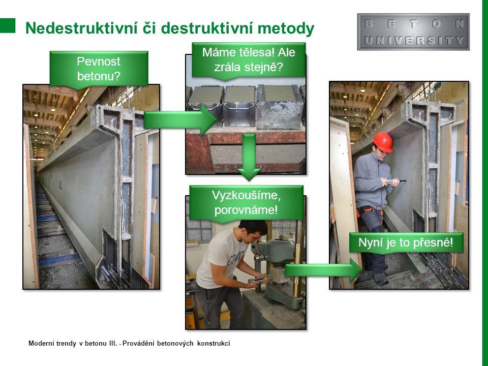 Nedestruktivní či destruktivní metody Pevnost betonu? Máme tělesa! Ale zrála stejně? Vyzkoušíme, porovnáme! Nyní je to přesné! Moderní trendy v betonu
