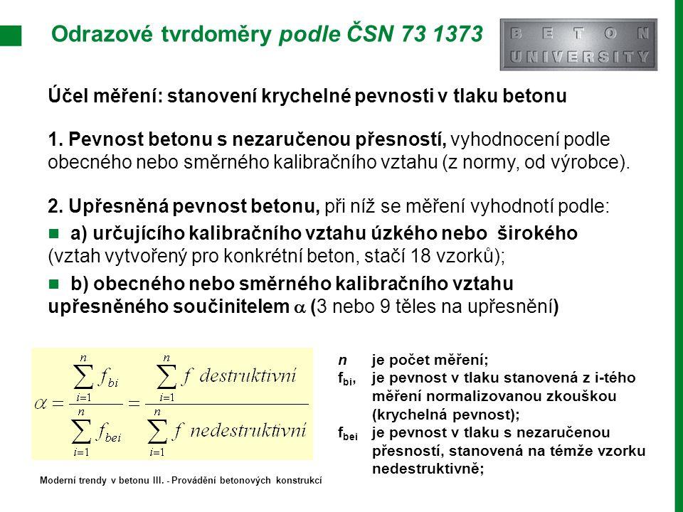 Odrazové tvrdoměry podle ČSN 73 1373 Účel měření: stanovení krychelné pevnosti v tlaku betonu 1. Pevnost betonu s nezaručenou přesností, vyhodnocení p