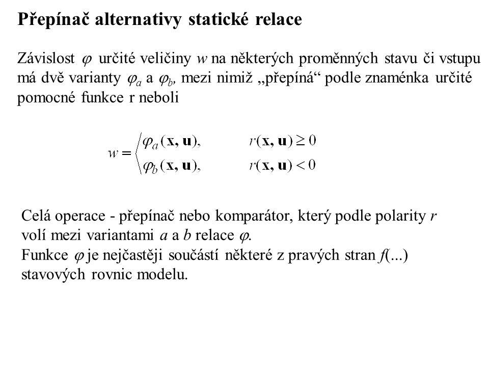 """Přepínač alternativy statické relace Závislost  určité veličiny w na některých proměnných stavu či vstupu má dvě varianty  a a  b, mezi nimiž """"přepíná podle znaménka určité pomocné funkce r neboli Celá operace - přepínač nebo komparátor, který podle polarity r volí mezi variantami a a b relace ."""