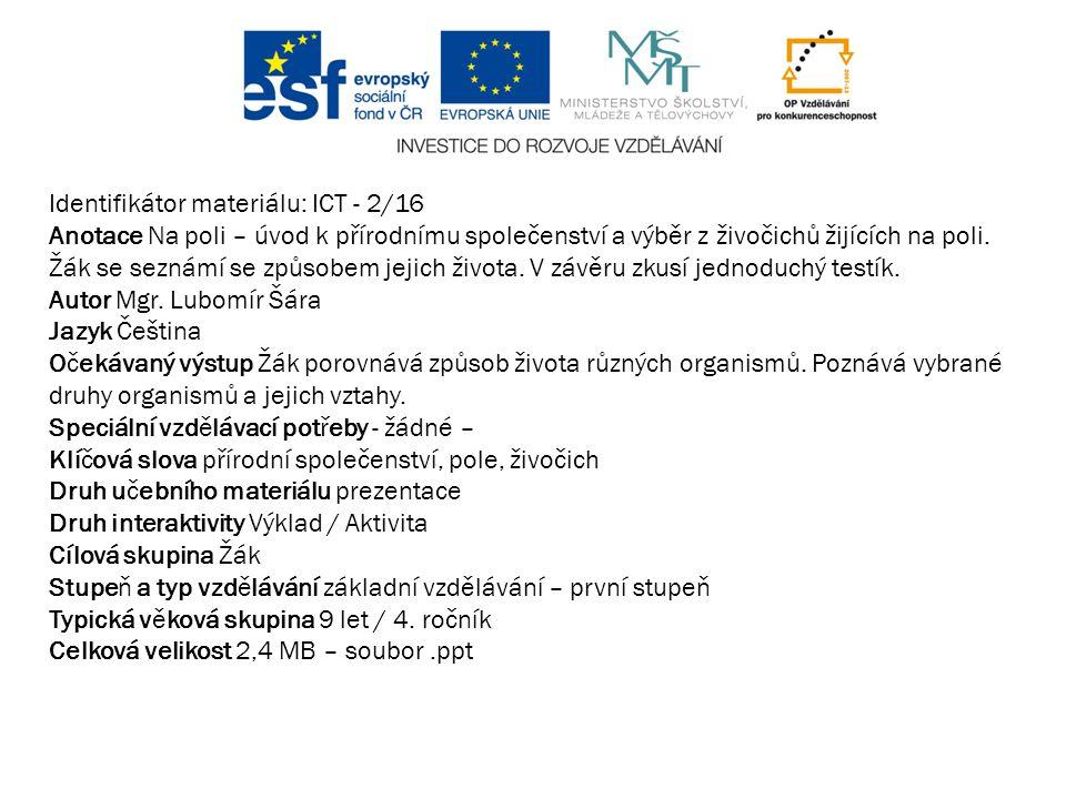 Identifikátor materiálu: ICT - 2/16 Anotace Na poli – úvod k přírodnímu společenství a výběr z živočichů žijících na poli. Žák se seznámí se způsobem