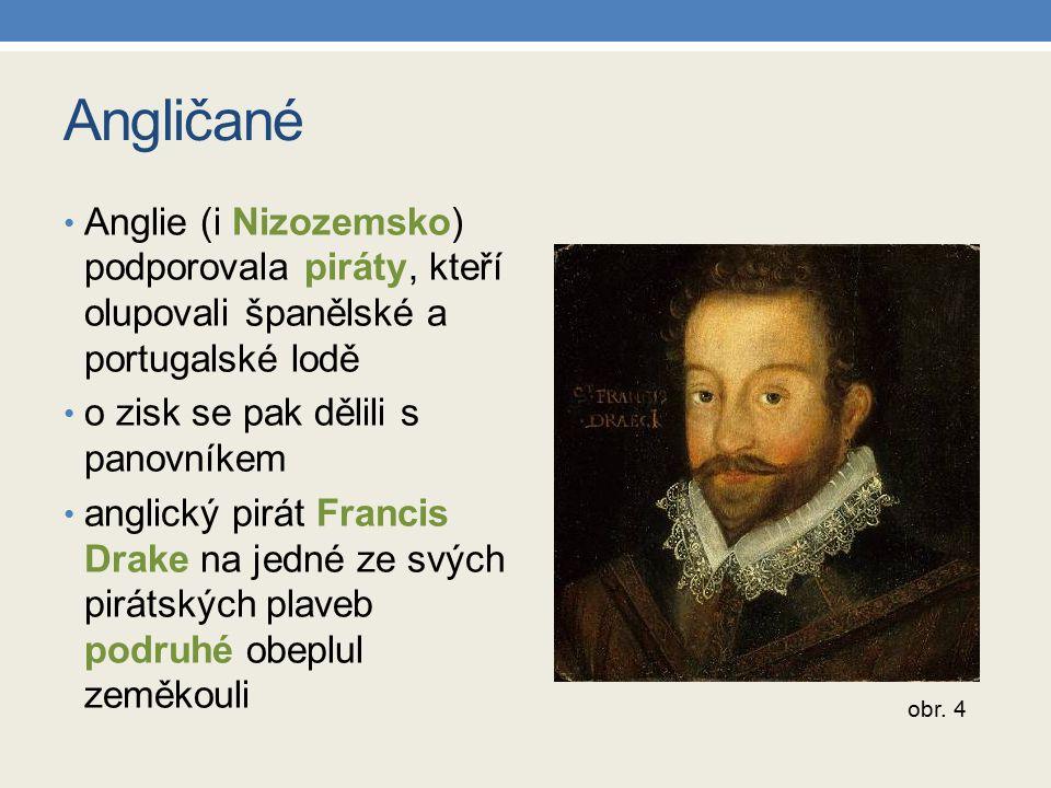 Angličané Anglie (i Nizozemsko) podporovala piráty, kteří olupovali španělské a portugalské lodě o zisk se pak dělili s panovníkem anglický pirát Fran
