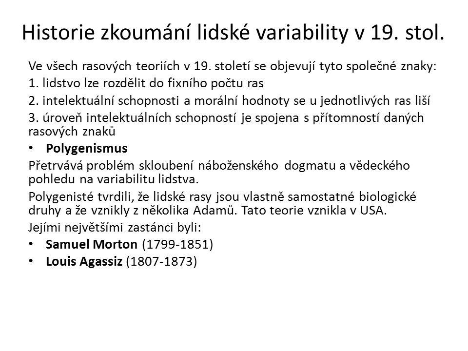 Historie zkoumání lidské variability v 19. stol. Ve všech rasových teoriích v 19. století se objevují tyto společné znaky: 1. lidstvo lze rozdělit do