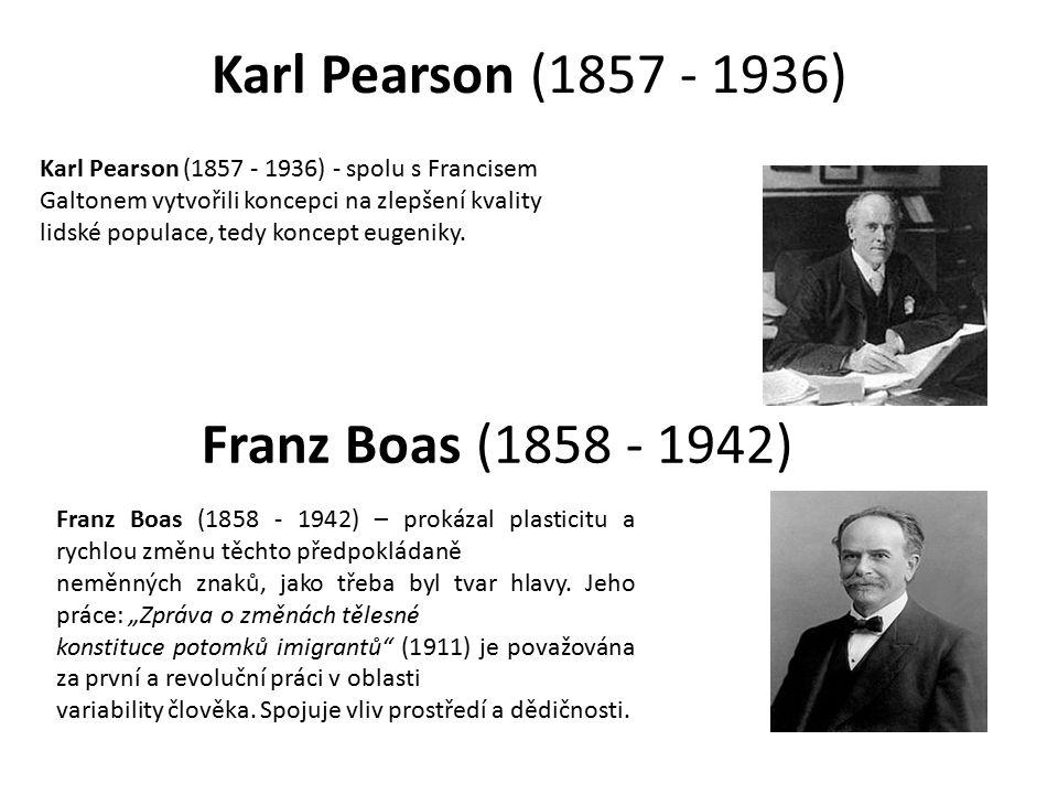 Karl Pearson (1857 - 1936) Karl Pearson (1857 - 1936) - spolu s Francisem Galtonem vytvořili koncepci na zlepšení kvality lidské populace, tedy koncep