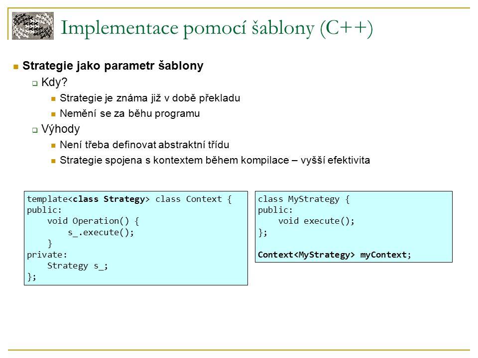 Implementace pomocí šablony (C++) Strategie jako parametr šablony  Kdy.